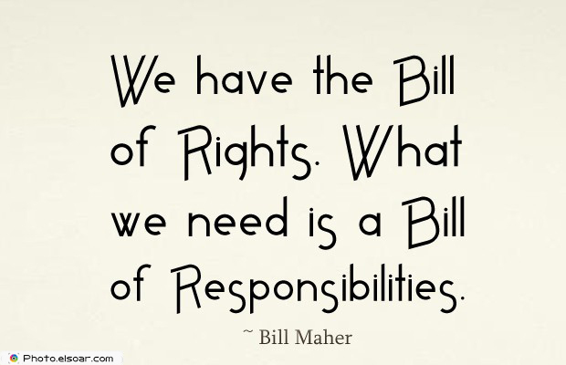 Quotes About America , America Quotes , We have the Bill of Rights