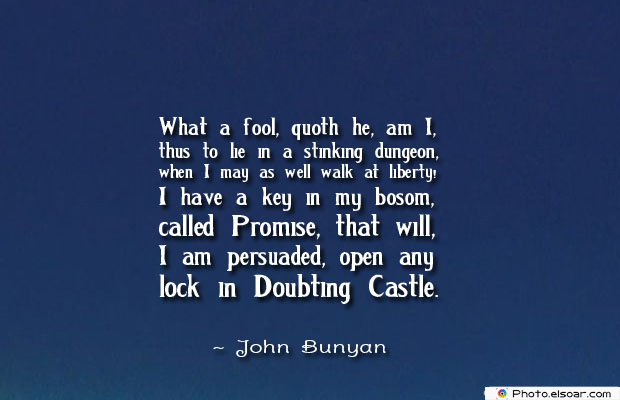 Dare To Be Great , Motivational Quotes, Inspirational Sayings , What a fool, quoth he, am I, thus to lie in a stinking dungeon
