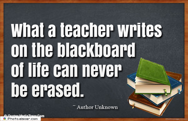 Short Strong Quotes , What a teacher writes on the blackboard