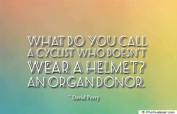 Bicycling , Inspirational Quotes , Saying Images , What do you call a cyclist who doesn't