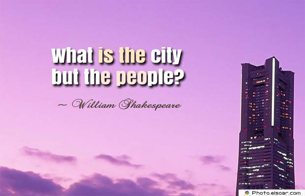What is the city but the
