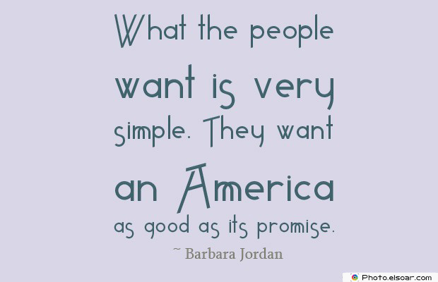 Quotes About America , America Quotes , What the people want is very simple