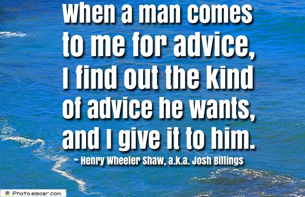 Short Strong Quotes , When a man comes to me for advice