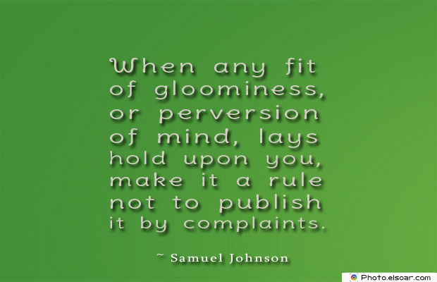 Short Quotes , When any fit of gloominess