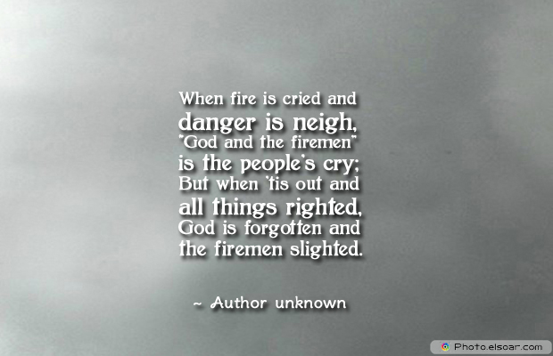 Fireman Appreciation , When fire is cried and danger is neigh