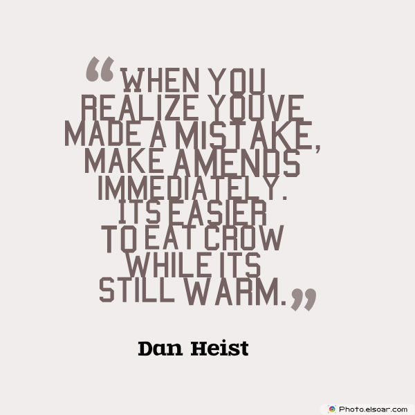 Short Strong Quotes , When you realize you've made a mistake, make amends immediately