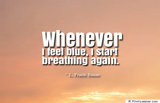 Breathing Quotes , Whenever I feel blue