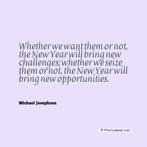 New Year's Quotes , Whether we want them or not, the New Year will bring