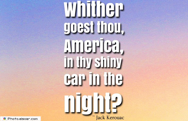 Quotes About America , America Quotes , Whither goest thou, America
