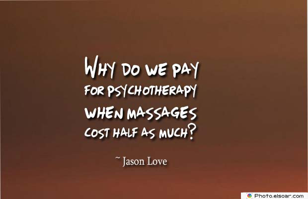 Body Quotes , Quotes About Body , Why do we pay for psychotherapy