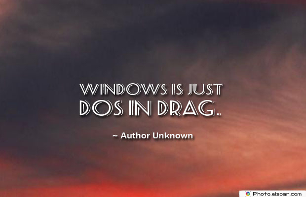 Windows is just DOS in drag