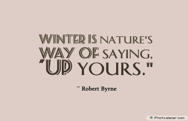Short Strong Quotes , Winter is nature's way of saying