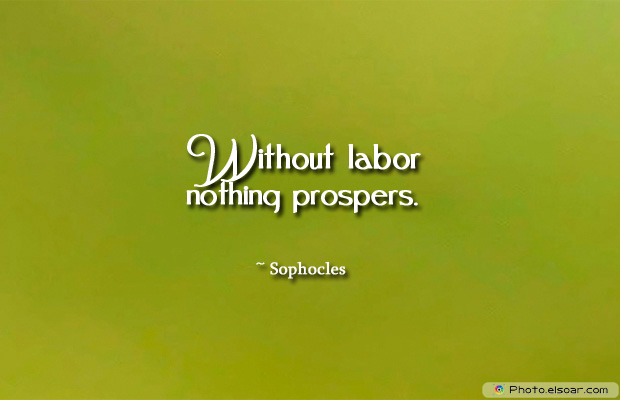 Without labor nothing prospers