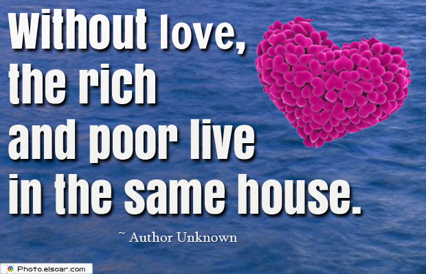 Without love, the rich and poor