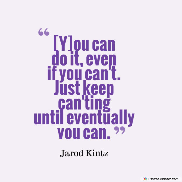 Dare To Be Great , Motivational Quotes, Inspirational Sayings , [Y]ou can do it, even if you can't