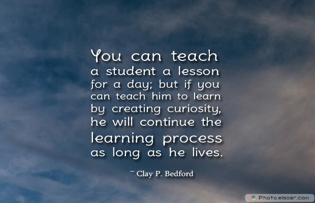 Back to School Quotes , You can teach a student a lesson for a day;