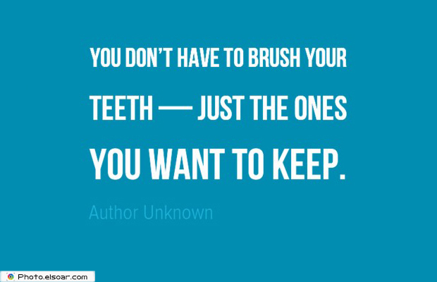 Short Strong Quotes , You don't have to brush your teeth