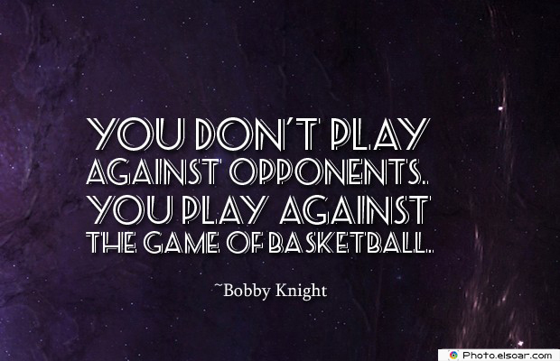 You don't play against opponents