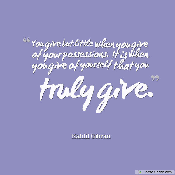 Donate Life , You give but little when you give of your possessions