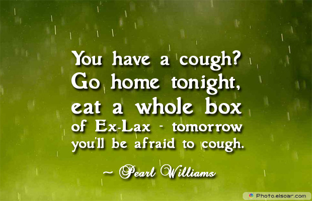 Short Quotes , You have a cough Go home