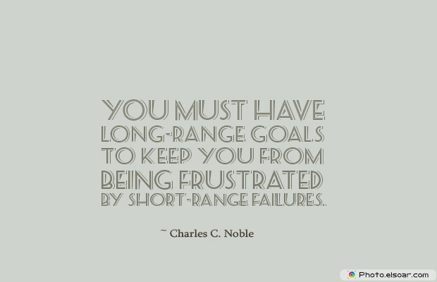 Dare To Be Great , Motivational Quotes, Inspirational Sayings , You must have long-range goals to keep you from being frustrated