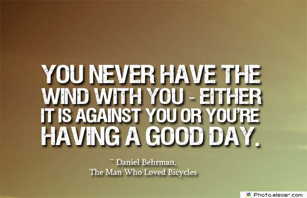 Bicycling , Inspirational Quotes , Saying Images , You never have the wind