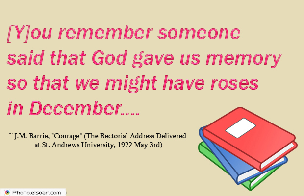 Quotations , Sayings , [Y]ou remember someone said that God gave us memory