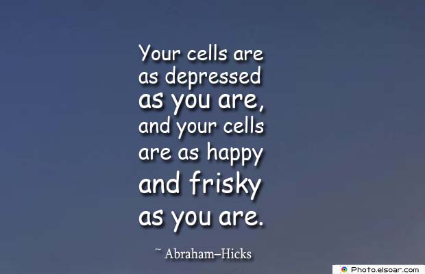 Body Quotes , Quotes About Body , Your cells are as depressed