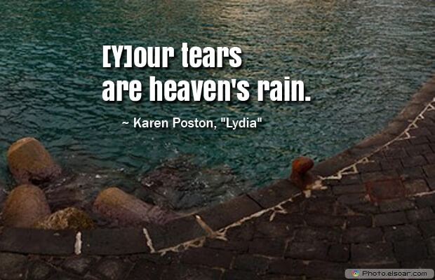 [Y]our tears are heaven's rain