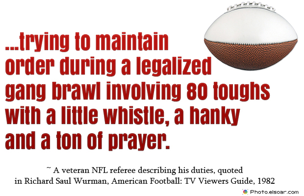 Super Bowl Quotes , trying to maintain order during a legalized gang